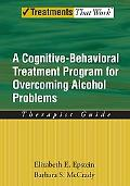Overcoming Alcohol Abuse Use Problems A Cognitive-behavioral Treatment Program Therapist Guide