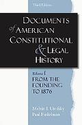 Documents in American Constitutional and Legal History From the Founding to 1896