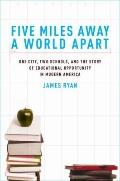 Five Miles Away, A World Apart: One City, Two Schools, and the Story of Educational Opportun...