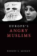 Europe's Angry Muslims: Islam Terror and the Choices of a Continent
