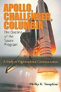 Apollo, Challenger, Columbia:the Decline of the Space Program A Study in Organizational Communication