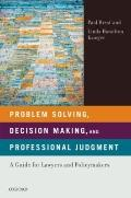 Problem Solving, Decision Making, and Professional Judgment: A Guide for Lawyers and Policym...