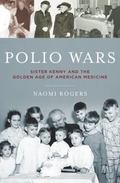 Polio Wars : Sister Kenny and the Golden Age of American Medicine