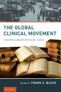 Global Clinical Movement : Educating Lawyers for Social Justice