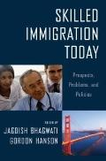 Skilled Immigration Today: Prospects, Problems, and Policies