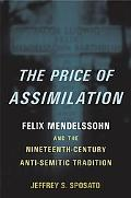 The Price of Assimilation: Felix Mendelssohn and the Nineteenth Century Anti Semitic Tradition