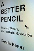 A Better Pencil: Readers, Writers, and the Digital Revolution