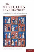 The Virtuous Psychiatrist: Character Ethics in Psychiatric Practice (International Perspecti...
