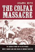 The Colfax Massacre: The Untold Story of Black Power, White Terror, and the Death of Reconst...