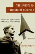 Spiritual-Industrial Complex : America's Religious Battle against Communism in the Early Col...