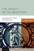 Power of Deliberation : International Law, Politics and Organizations