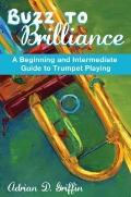 Buzz to Brilliance : A Beginning and Intermediate Guide to Trumpet Playing