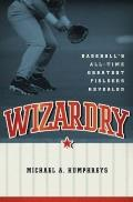 Wizardry : Baseball's All-Time Greatest Fielders Revealed