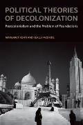 Political Theories of Decolonization : Postcolonialism and the Problem of Foundations