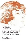 Mazo de la Roche: The Hidden Life