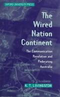 Wired Nation Continent: The Communication Revolution and Federating Australia