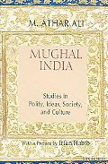 Mughal India Studies in Polity, Ideas, Society and Culture