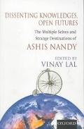 Dissenting Knowledges, Open Futures The Multiple Selves and Strange Destinations of Ashis Nandy