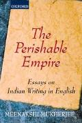 Perishable Empire: Essays on Indian Writing in English