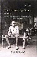 Labouring Poor in India Patterns of Exploitation, Subordination, and Exclusion
