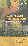 From the Colonial to the Postcolonial India and Pakistan in Transition