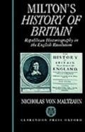 Milton's History of Britain Republican Historiography in the English Revolution