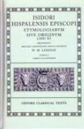Isidori Hispalensis Episcopi Etymologiarvm Sive Originvm, Libri XX  Tomvs I, Libros I-X Cont...