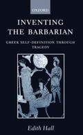 Inventing the Barbarian Greek Self-Definition Through Tragedy