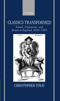 Classics Transformed Schools, Universities, and Society in England, 1830-1960