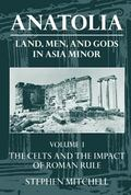 Anatolia Land, Men, and Gods in Asia Minor  The Celts in Anatolia and the Impact of Roman Rule