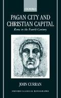 Pagan City and Christian Capital Rome in the Fourth Century