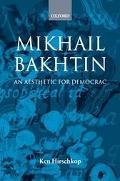 Mikhail Bakhtin An Aesthetic for Democracy