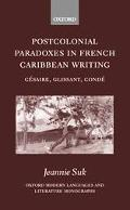 Postcolonial Paradoxes in French Caribbean Writing Cesaire, Glissant, Conde