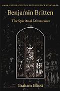 Benjamin Britten The Spiritual Dimension