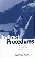 Indirect Procedures A Musician's Guide to the Alexander Technique