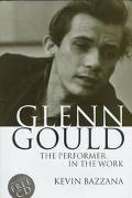 Glenn Gould The Performer in the Work  A Study in Performance Practice