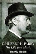 C. Hubert H. Parry His Life and Music