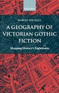 Geography of Victorian Gothic Fiction Mapping History's Nightmares