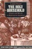 The Holy Household: Women and Morals in Reformation Augsburg (Oxford Studies in Social History)