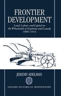 Frontier Development Land, Labour, and Capital on the Wheatlands of Argentina and Canada, 18...