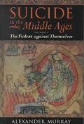 Suicide in the Middle Ages The Violent Against Themselves