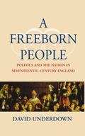 Freeborn People Politics and the Nation in Seventeenth-Century England