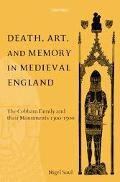 Death, Art, and Memory in Medieval England The Cobham Family and Their Monuments, 1300-1500