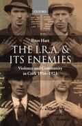 I.R.A. and Its Enemies Violence and Community in Cork, 1916-1923
