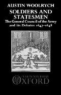 Soldiers and Statesmen The General Council of the Army and Its Debates 1647-1648