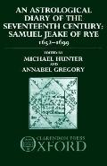 Astrological Diary of the Seventeenth Century Samuel Jeake of Rye, 1652-1699