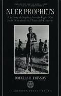Nuer Prophets A History of Prophecy from the Upper Nile in the Nineteenth and Twentieth Cent...