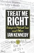 Treat Me Right Essays in Medical Law and Ethics
