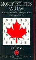 Money, Politics, and Law A Study of Electoral Campaign Finance Reform in Canada