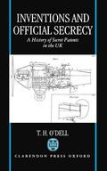 Inventions and Official Secrecy A History of Secret Patents in the United Kingdom